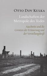 Landschaften der Metropole des Todes: Auschwitz und die Grenzen der Erinnerung und der Vorstellungskraft
