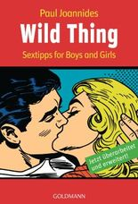 Wild Thing: Sex-Tips for Boys and Girls -: Sextips for Boys and Girls