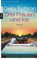 Drei Frauen und los: Roman