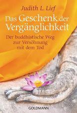 Das Geschenk der Vergänglichkeit: Der buddhistische Weg zur Versöhnung mit dem Tod