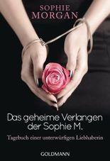 Das geheime Verlangen der Sophie M.: Tagebuch einer unterwürfigen Liebhaberin