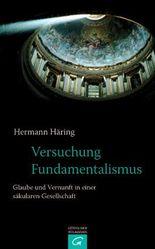 Versuchung Fundamentalismus: Glaube und Vernunft in einer säkularen Gesellschaft