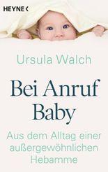 Bei Anruf Baby: Aus dem Alltag einer außergewöhnlichen Hebamme