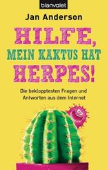 Hilfe, mein Kaktus hat Herpes!: Die beklopptesten Fragen und Antworten aus dem Internet