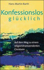 Konfessionslos glücklich: Auf dem Weg zu einem religionstranszendenten Christsein