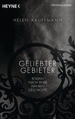 Geliebter Gebieter: Roman nach einer wahren Geschichte