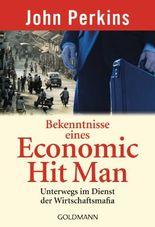 Bekenntnisse eines Economic Hit Man: Unterwegs im Dienst der Wirtschaftsmafia