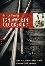 Ich war ein Glückskind: Mein Weg aus Nazideutschland mit dem Kindertransport