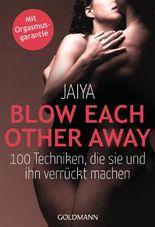 Blow Each Other Away: 100 Techniken, die sie und ihn verrückt machen - Mit Orgasmusgarantie