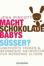 Macht Schokolade Babys süßer?: Unerhörte Fragen und spannende Antworten für werdende Eltern