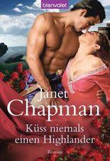 Küss niemals einen Highlander: Roman