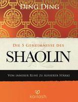 Die 5 Geheimnisse des Shaolin: Von innerer Ruhe zu äußerer Stärke