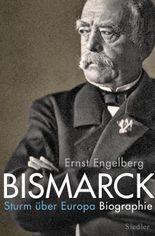 Bismarck: Sturm über Europa. Biographie