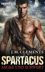 Spartacus: Asche und Schwert: Spartacus 1 - Roman