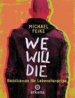 We will die: Buddhismus für Lebenshungrige
