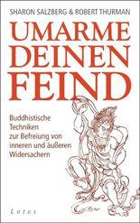 Umarme deinen Feind: Buddhistische Techniken zur Befreiung von inneren und äußeren Widersachern