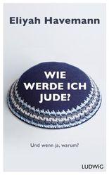 Wie werde ich Jude?: Und wenn ja, warum?