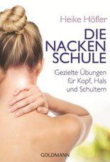 Die Nackenschule: Gezielte Übungen für Kopf, Hals und Schultern