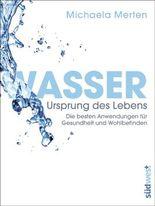 Wasser - Ursprung des Lebens: Die besten Anwendungen für Gesundheit und Wohlbefinden