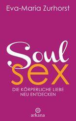 Soul Sex: Wie wir die körperliche Liebe neu entdecken