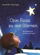Opas Reise zu den Sternen: Ein Kinderbuch zu Tod und Trauer