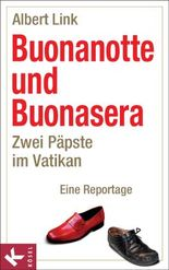 Buonanotte und Buonasera: Zwei Päpste im Vatikan. Eine Reportage