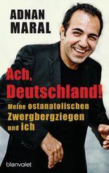 Ach, Deutschland!: Meine ostanatolischen Zwergbergziegen und ich