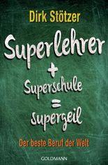 Superlehrer, Superschule, supergeil: Der beste Beruf der Welt