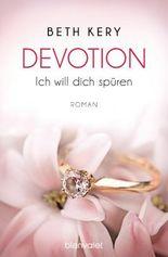 Devotion 1-4 - Ich will dich spüren -: Roman