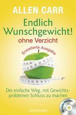 Endlich Wunschgewicht! - ohne Verzicht: Der einfache Weg, mit Gewichtsproblemen Schluss zu machen - Mit Audio-Links