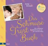 Das Schmuse-Trost-Buch: Die schönsten Wohlfühlrituale für Sie und Ihr Baby