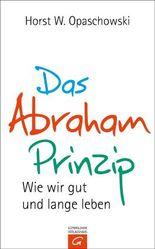 Das Abraham-Prinzip: Wie wir gut und lange leben