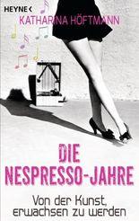 Die Nespresso-Jahre: Von der Kunst, erwachsen zu werden