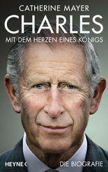 Charles - Mit dem Herzen eines Königs: Die Biografie