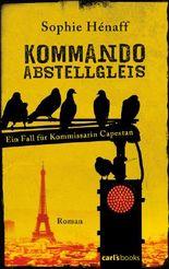 Kommando Abstellgleis: Ein Fall für Kommissarin Capestan - Roman (Kommando Abstellgleis ermittelt 1)