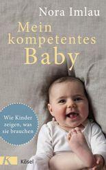Mein kompetentes Baby: Wie Kinder zeigen, was sie brauchen