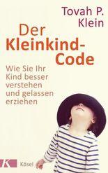 Der Kleinkind-Code: Wie Sie Ihr Kind besser verstehen und gelassen erziehen