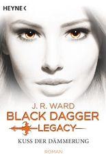 Black Dagger Legacy - Kuss der Dämmerung