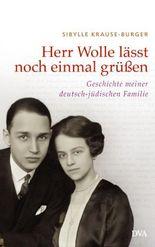 Herr Wolle läßt noch einmal grüßen: Geschichte meiner deutsch-jüdischen Familie