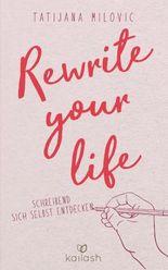 Rewrite your life: Schreibend sich selbst entdecken (German Edition)