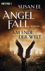 Angelfall - Am Ende der Welt: Roman (Angelfall-Reihe 3)
