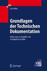 Grundlagen der Technischen Dokumentation: Anleitungen verständlich und normgerecht erstellen (VDI-Buch)