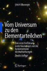 Vom Universum Zu Den Elementarteilchen: Eine Erste Einfuhrung in Die Kosmologie Und Die Fundamentalen Wechselwirkungen