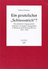"""Ein gesetzlicher """"Schlussstrich""""?: Der juristische Umgang mit der nationalsozialistischen Vergangenheit in Hamburg und Schleswig-Holstein, 1945-1960. Ein Vergleich"""