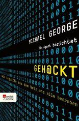 Geh@ckt: Wie Angriffe aus dem Netz uns alle bedrohen. Ein Agent berichtet
