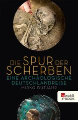 Die Spur der Scherben: Eine archäologische Deutschlandreise