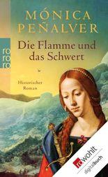 Die Flamme und das Schwert: Historischer Roman