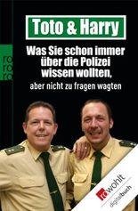 Toto & Harry. Was Sie schon immer über die Polizei wissen wollten, aber nicht zu fragen wagten