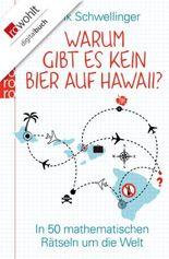 Warum gibt es kein Bier auf Hawaii?: In 50 mathematischen Rätseln um die Welt