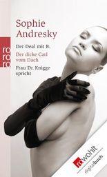 Der Deal mit B. Der dicke Carl vom Dach. Frau Dr. Knigge spricht: Erotische Verführungen